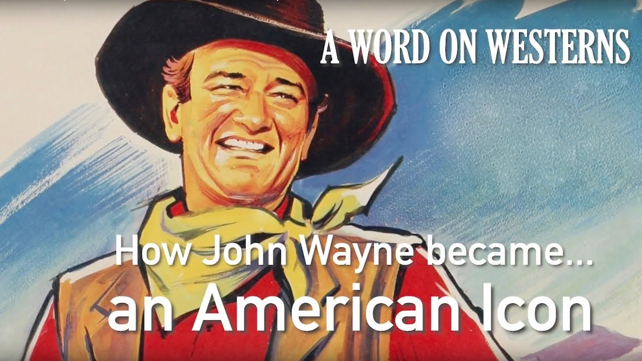 How John Wayne became...an American Icon! with author Scott Eyman A WORD ON WESTERNS