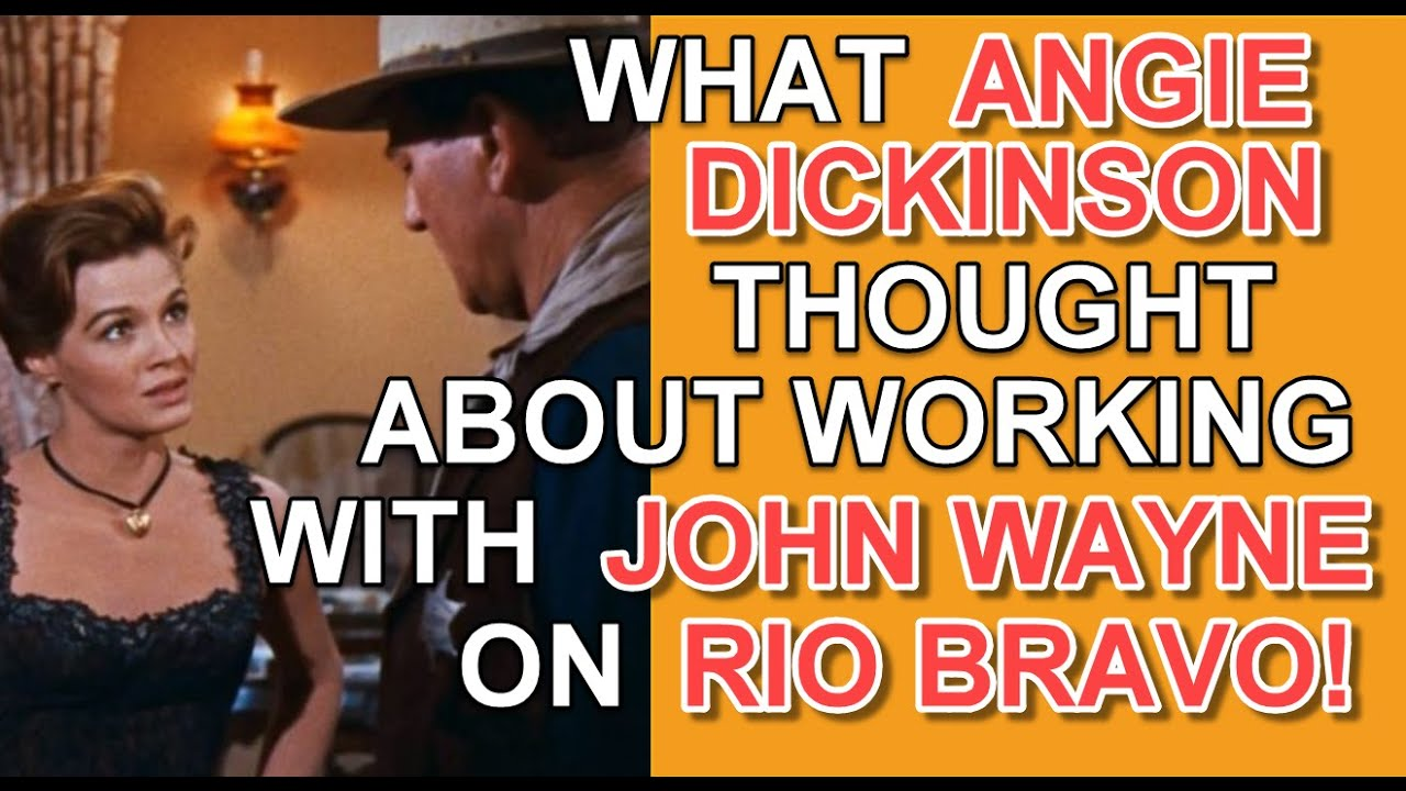 What Angie Dickinson thought about working with John Wayne on the set of Rio Bravo!