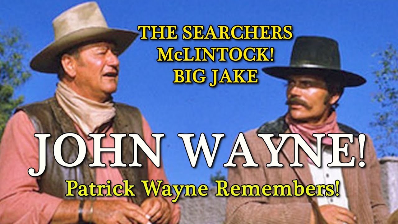 John Wayne movies I made with my father! The Searchers and more Pat Wayne remembers! A WORD ON WAYNE